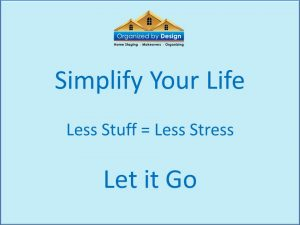 Simplify your life. Less stuff = less stress. let it go