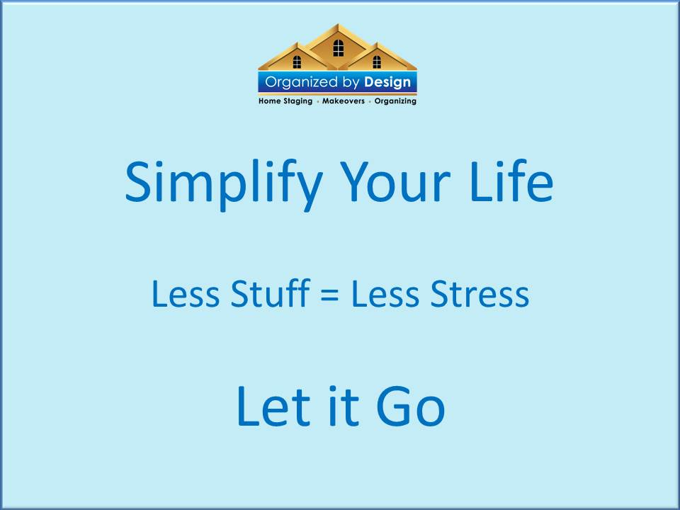 Organizing. The answer is not always more space. simplify your life. less stuff = less stress. let it go